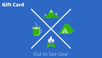 Out to Sea Gear-Gift Card