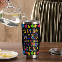 Load image into Gallery viewer, TR-DM Design Vacuum Insulated Tumbler - In A World Be Kind
