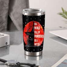 Load image into Gallery viewer, TT-TN Design Vacuum Insulated Tumbler - In A World Full Of Princesses Be A Witch