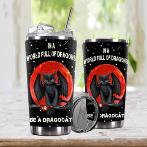 TT-TN Design Vacuum Insulated Tumbler - In A World Full Of Dragons Be A Dragocat