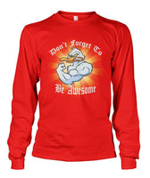 Don't Forget To Be Awesome Long Sleeve T-Shirt #435009 - Heart Fit