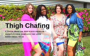 Thigh Chafing, A Thigh Problem, Not a Size Problem.  Shortlettes complete the look sized small to 5X Plus