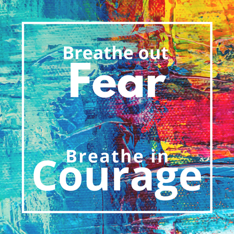 Breathe Out Fear, Breate In Courage