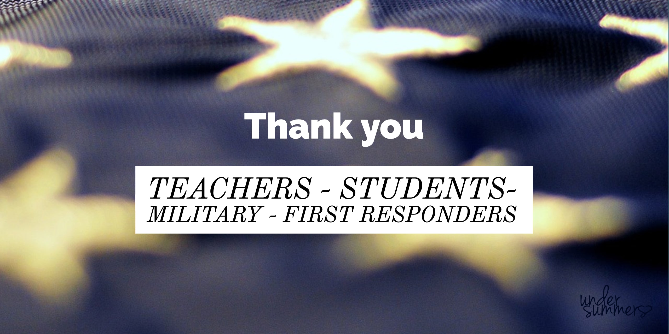 Thank you to our military, vetrans, first responders, teachers, and students.