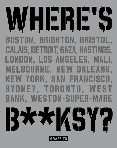WHERE'S B**KSY? - Banksy's Greatest Works in Context