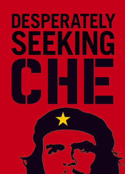 DESPERATELY SEEKING CHE