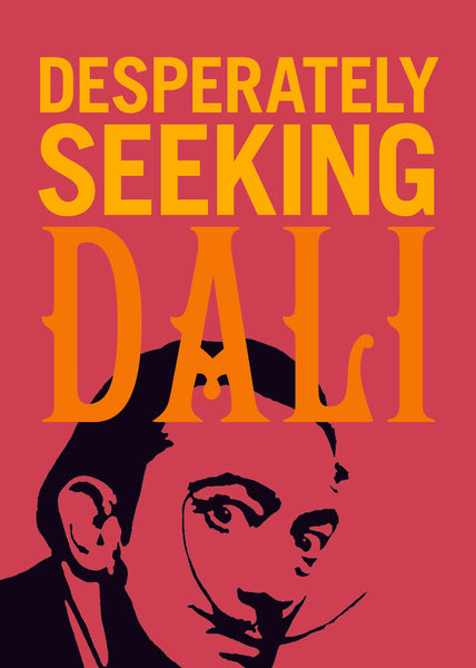DESPERATELY SEEKING DALI