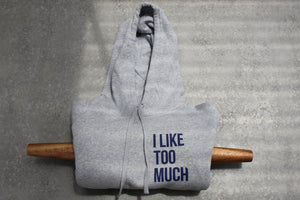 Unisex I Like Too Much Hoodie