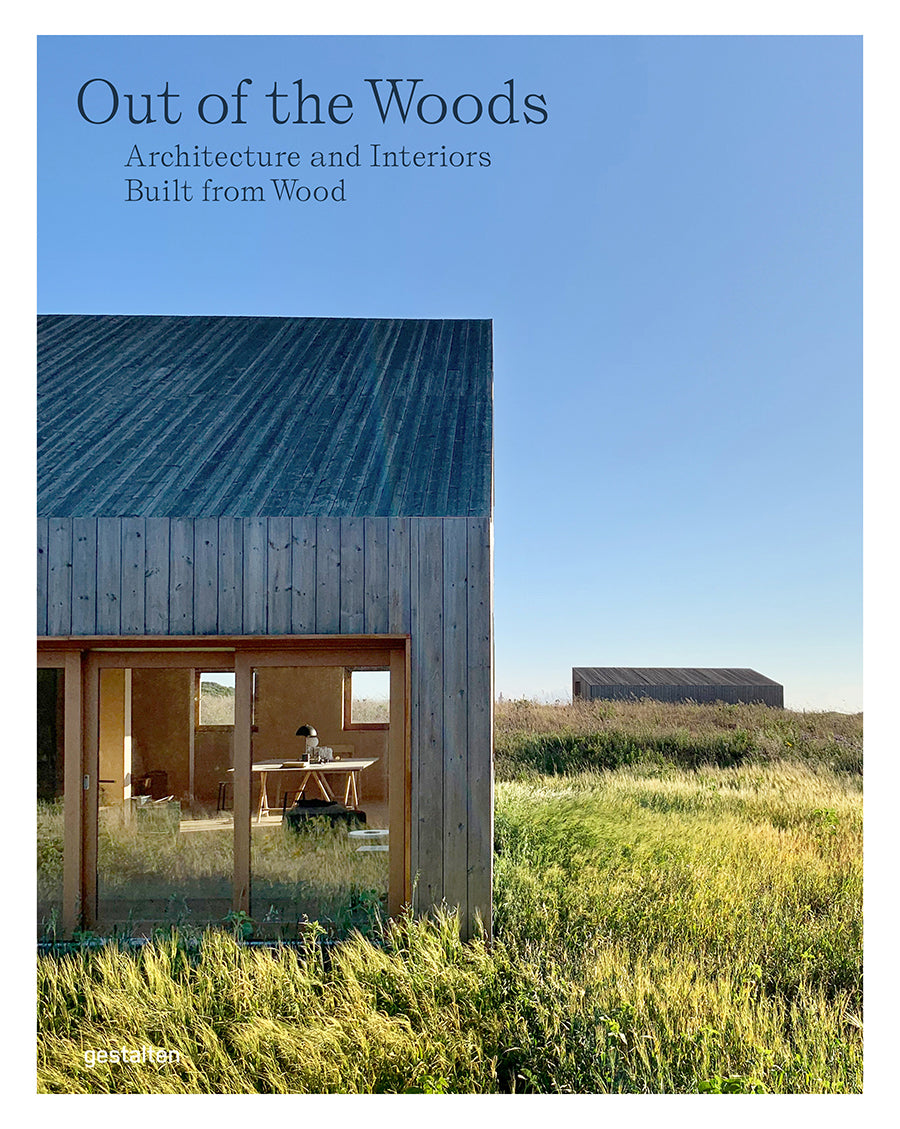 Out of the Woods - Architecture and Interiors Built from Wood - gestalten