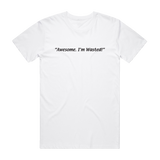 """Awesome. I'm Wasted!"" Tee"