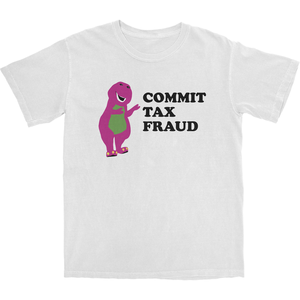Commit Tax Fraud T Shirt