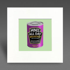 Mines - all day breakfast - Mounted Print