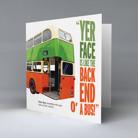 Yer Face Is Like The Back End O A Bus! - Greetings Card