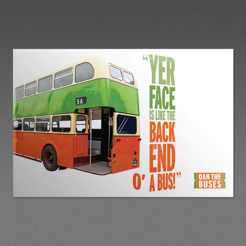 Yer Face Is Like The Back End O A Bus! - Magnet