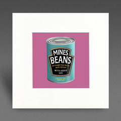 Mines Beans - with added gas - Mounted Print
