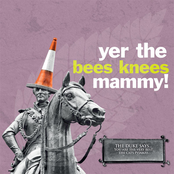 Duke Yer the Bees Knees Mammy!