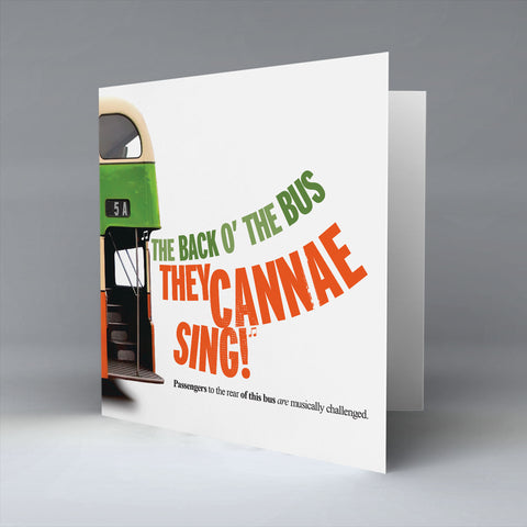 The Back O' The Bus They Cannae Sing! - Greetings Card