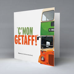 C'Mon Getaff! - Greetings Card