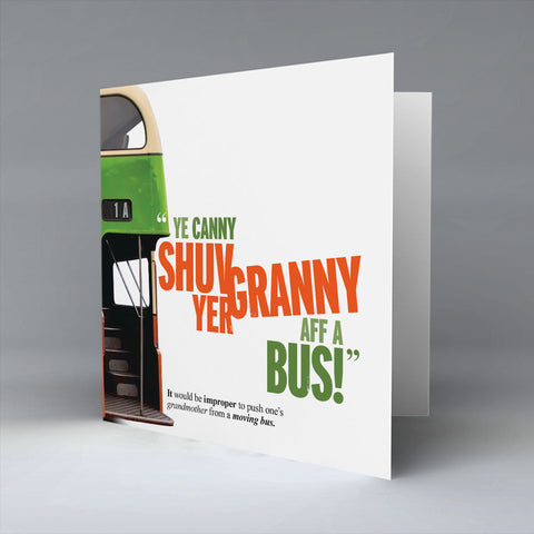 Ye Canny Shuv Yer Granny Aff A Bus! - Greetings Card