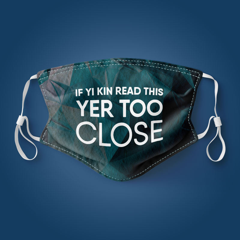 If yi kin read this yer too close - Face Mask