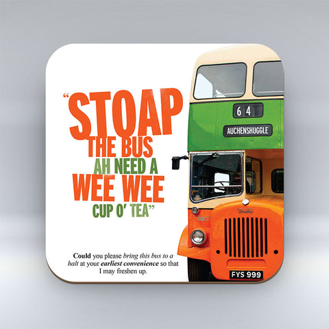 Stoap the Bus Ah Need a Wee Wee Cup O' Tea - Coaster