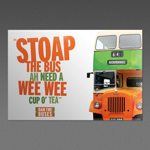 Stoap the Bus Ah Need a Wee Wee Cup O' Tea - Magnet