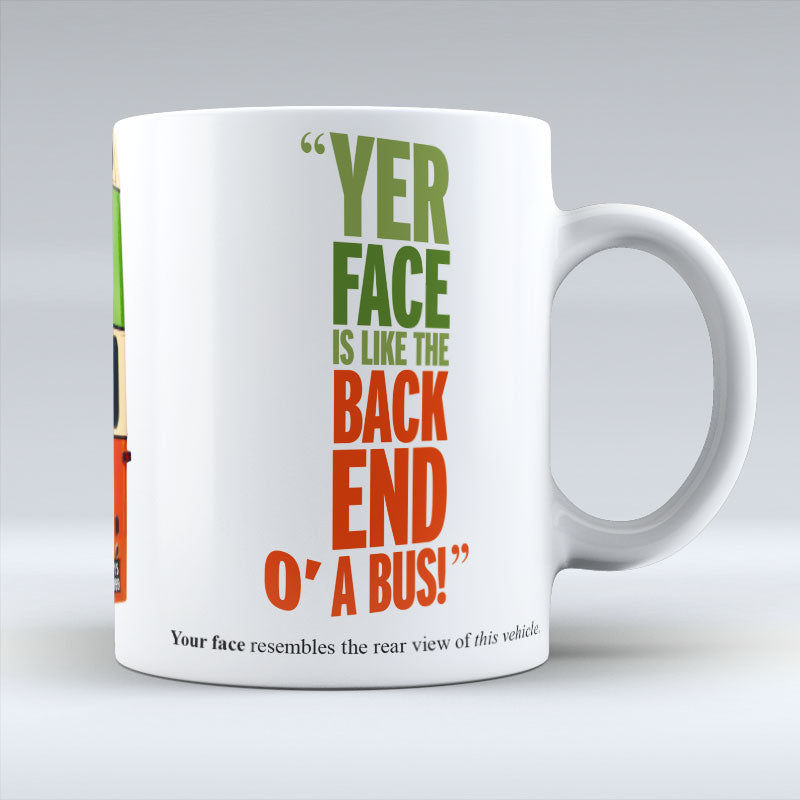 Yer Face Is Like The Back End O A Bus! - Mug