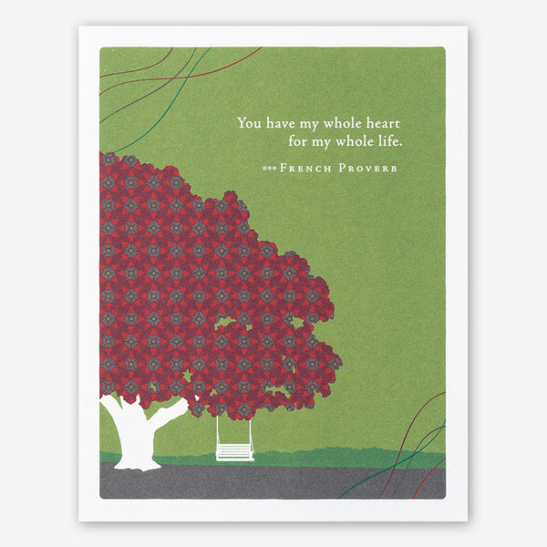 "Positively Green Cards: ""You have my whole heart, for my whole life."" —French Proverb"