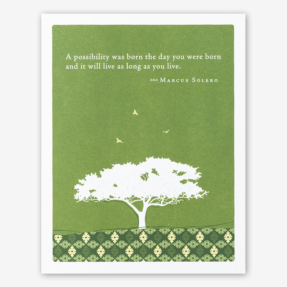 "Positively Green Cards: ""A possibility was born the day you were born and it will live as long as you live."" —Marcus Solero"