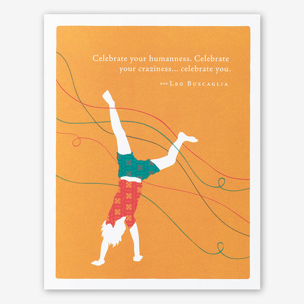 "Positively Green Cards: ""Celebrate your humanness. Celebrate your craziness... celebrate you."" —Leo Buscaglia"