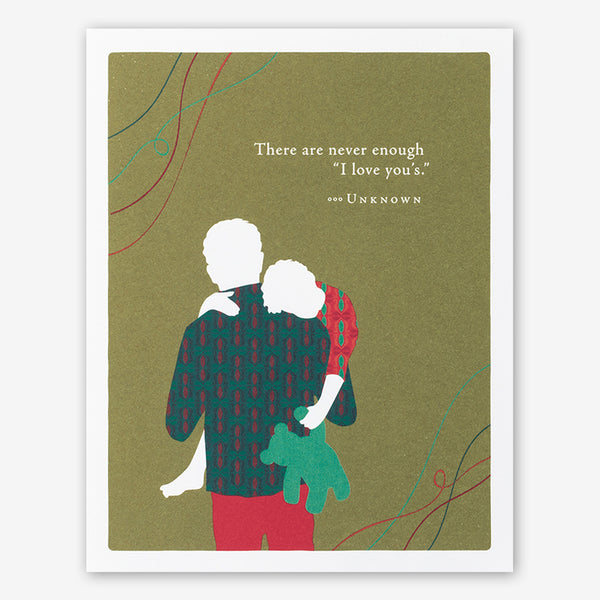"Positively Green Cards: ""There are never enough 'I love you's.'"" —Unknown"