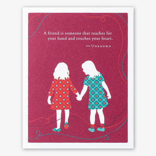 "Positively Green Cards: ""A friend is someone that reaches for your hand and touches your heart."" —Unknown"
