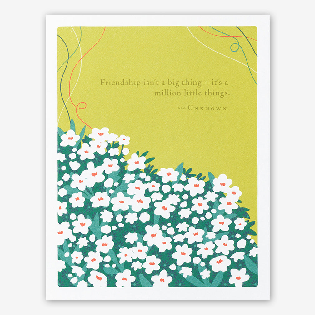 "Positively Green Cards: ""Friendship isn't a big thing—it's a million little things."" —Unknown"