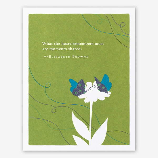 "Positively Green Cards: ""What the heart remembers most are moments shared."" —Elizabeth Browne"