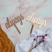 "Load image into Gallery viewer, ""always"" Cake Topper"