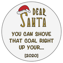 Load image into Gallery viewer, Shove That Coal Right Up Your... 2020 Bad Santa Acrylic Christmas Bauble