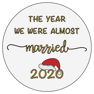 The Year We Were Almost Married 2020 - Acrylic Christmas Bauble