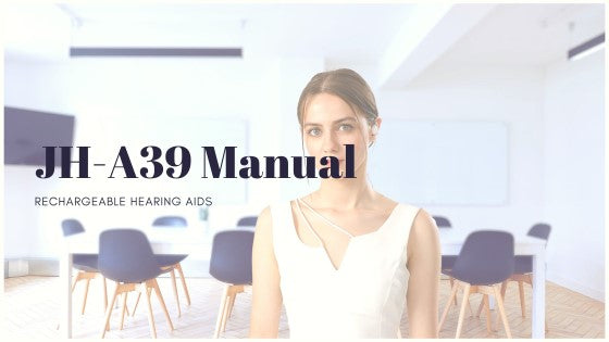 JH-A39 Rechargeable ITE hearing aids manual