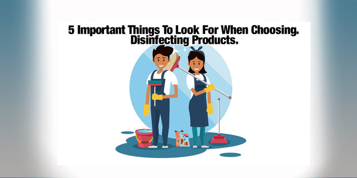 5 important things to look for when choosing disinfecting products