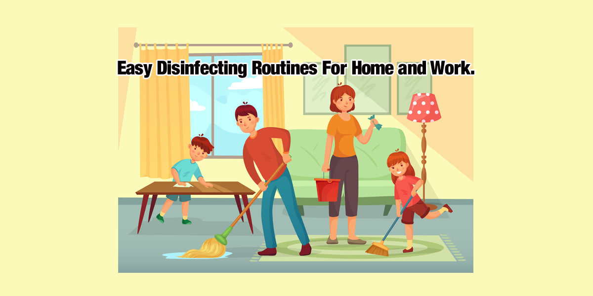 Establishing easy cleaning and disinfecting routines for home and work.