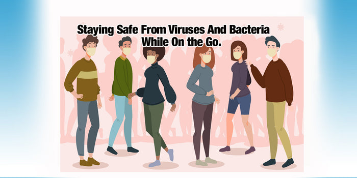 Staying Safe From Viruses And Bacteria While On The Go