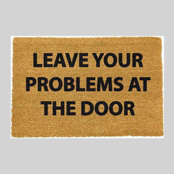 Leave Your Problems At The Door Doormat - The Quirky Home Co