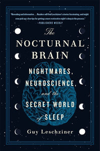 The Nocturnal Brain : Nightmares, Neuroscience, and the Secret World of Slee
