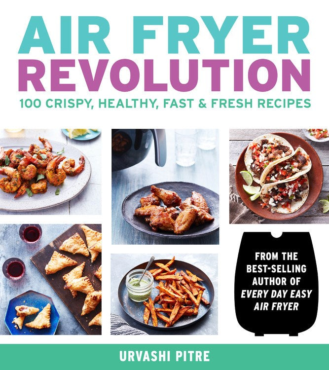 Air Fryer Revolution : 100 Crispy, Healthy, Fast & Fresh Recipes