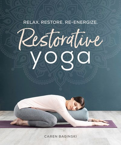 Restorative Yoga : Relax. Restore. Re-energize.
