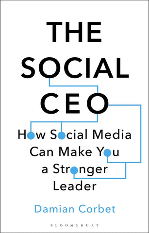 The Social CEO : How Social Media Can Make You A Stronger Leader