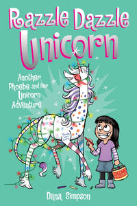 Razzle Dazzle Unicorn (Phoebe and Her Unicorn Series Book 4)