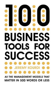 100 Business Tools for Success: All the Management Models That Matter in 500 Words or Less
