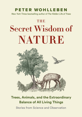 The Secret Wisdom of Nature: Trees, Animals, and the Extraordinary Balance of All Living Things