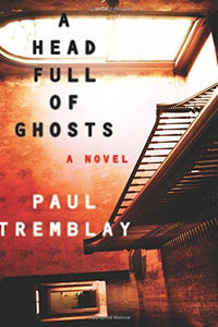 A Head Full of Ghosts : A Novel